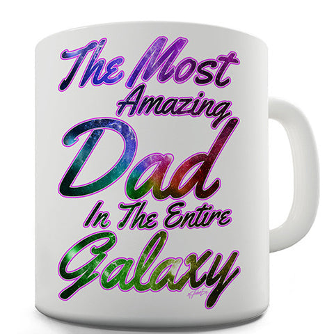 The Most Amazing Dad In The Entire Galaxy Novelty Mug