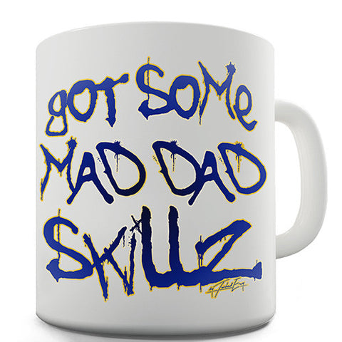 Got Some Mad Dad Skillz Novelty Mug