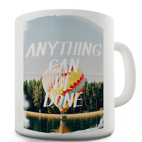 Anything Can Be Done Novelty Mug