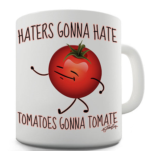 Haters Gonna Hate Tomatoes Gonna Tomate Novelty Mug