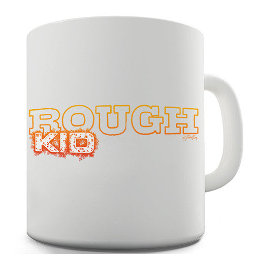Rough Kid Novelty Mug