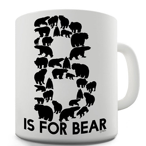 B Is For Bear Novelty Mug