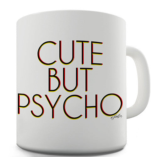 Cute But Psycho Novelty Mug