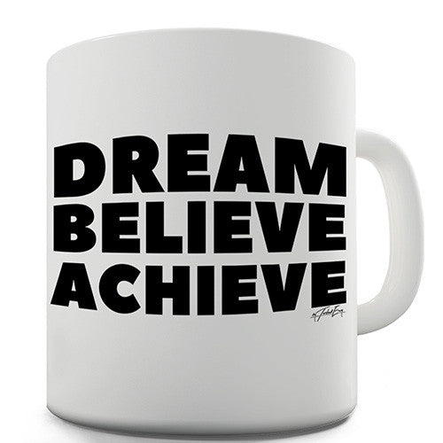 Dream Believe Achieve Novelty Mug