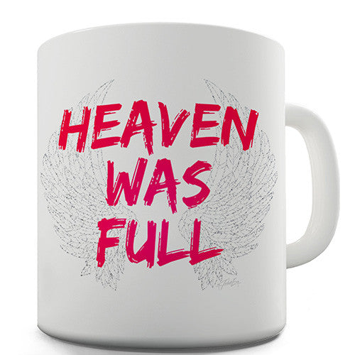 Heaven Was Full Novelty Mug