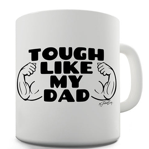 Tough Like My Dad Novelty Mug