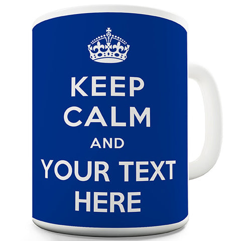 Keep Calm With Any Text Blue Personalised Mug