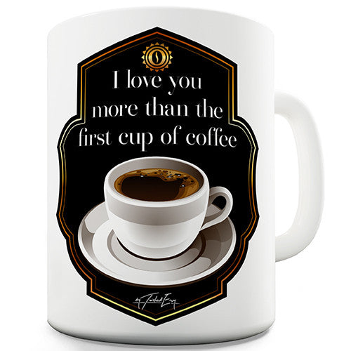 I Love You More Then Coffee Novelty Mug