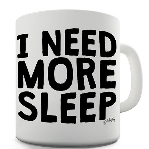 I Need More Sleep Novelty Mug