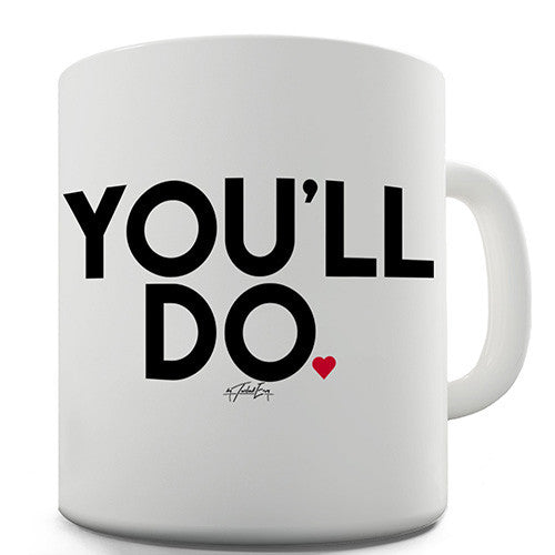 You'll Do Ceramic Mug