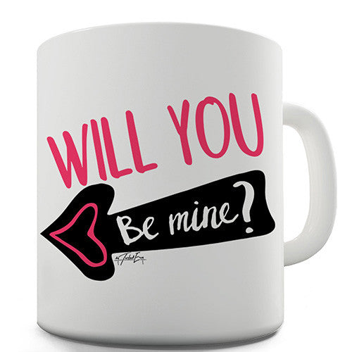 Will You Be Mine? Funny Mug
