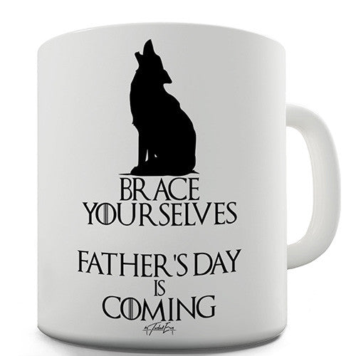 Father's Day Is Coming Funny Mug
