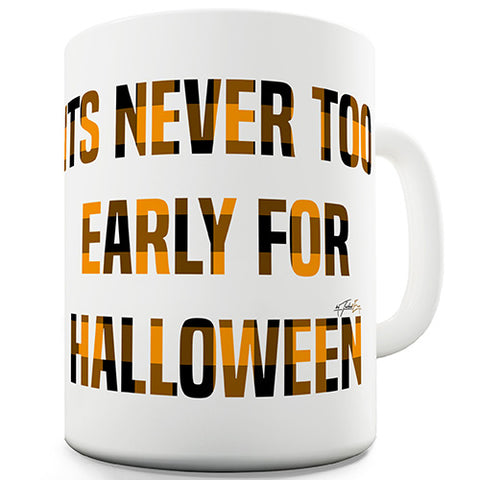 It's Never Too Early For Halloween Novelty Mug
