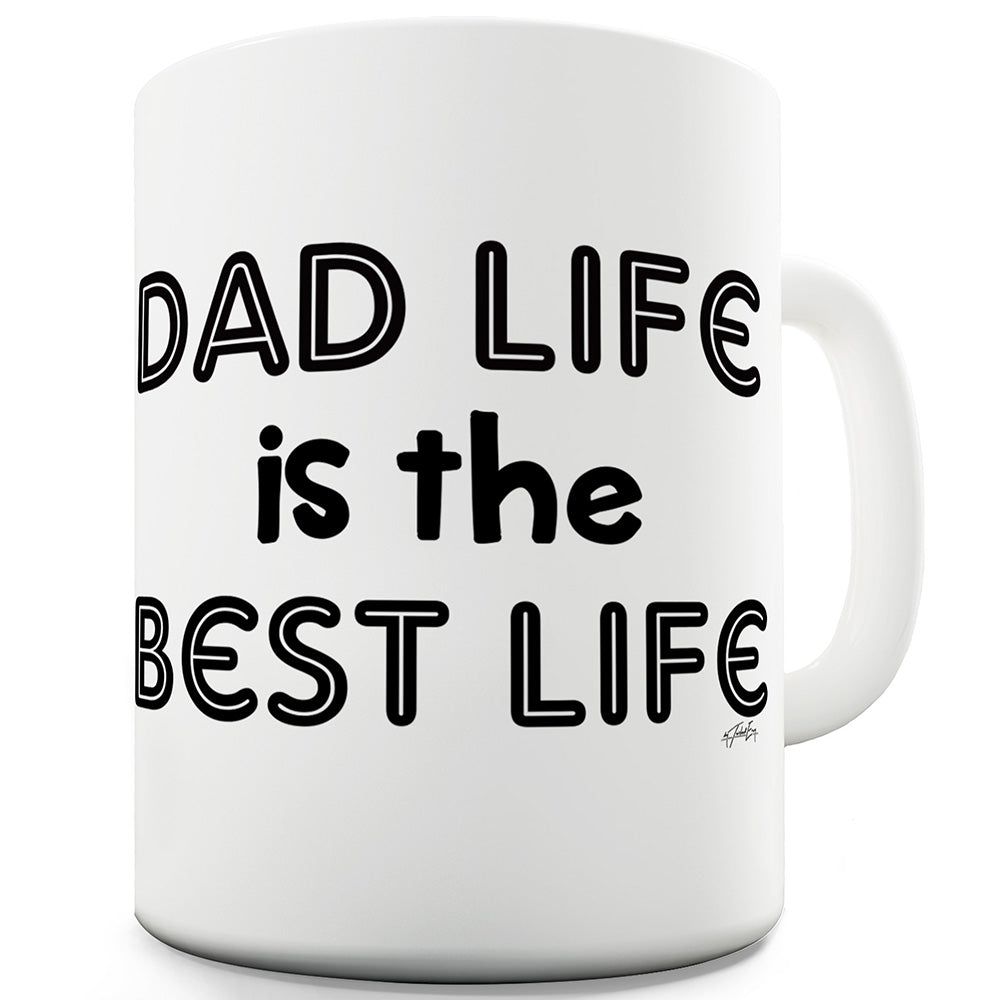 Dad Life Is The Best Life Funny Coffee Mug