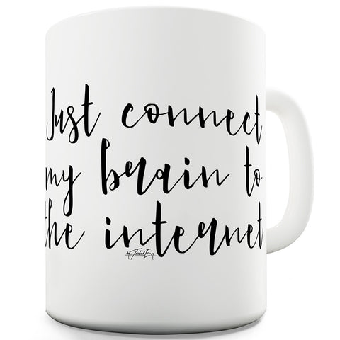 Connect My Brain To The Internet Funny Novelty Mug Cup