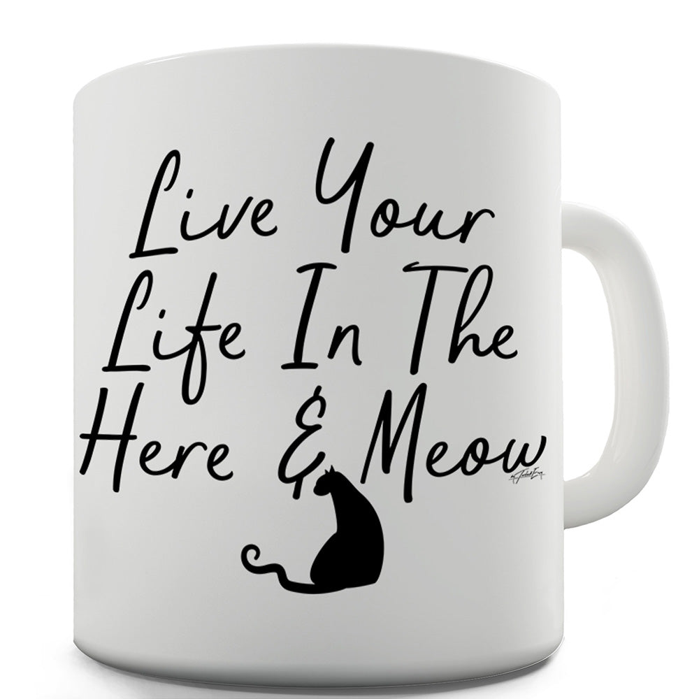 Live Your Life In The Here And Meow Funny Mugs For Dad