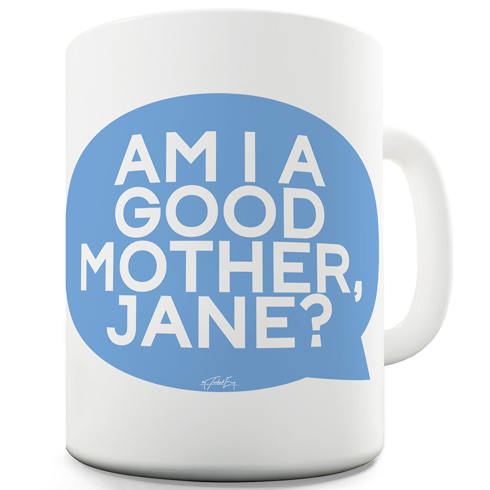 Am I A Good Mother Personalised Ceramic Mug Slogan Funny Cup