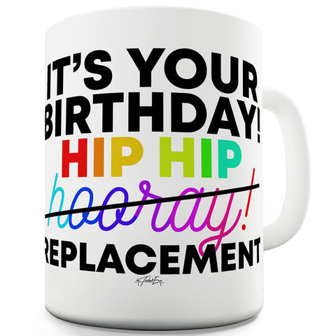 Hip Hip Replacement Ceramic Tea Mug