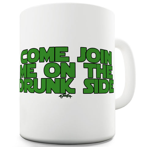 Join Me On The Drunk Side Funny Mugs For Men