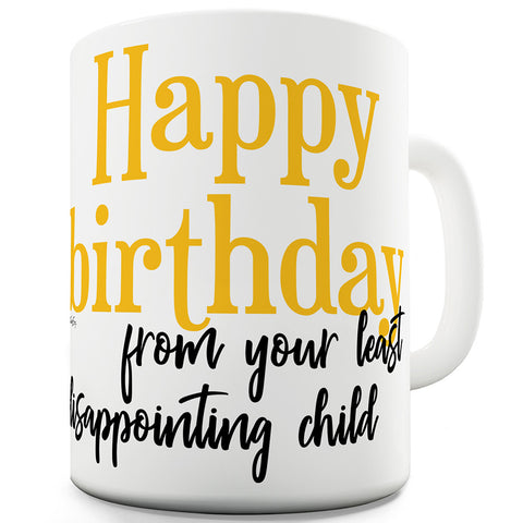 Happy Birthday Least Disappointing Child Ceramic Novelty Mug