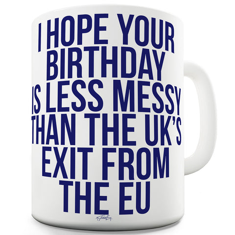 I Hope Your Birthday Is Less Messy Funny Office Secret Santa Mug