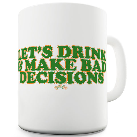 Let's Drink And Make Bad Decisions Ceramic Novelty Mug