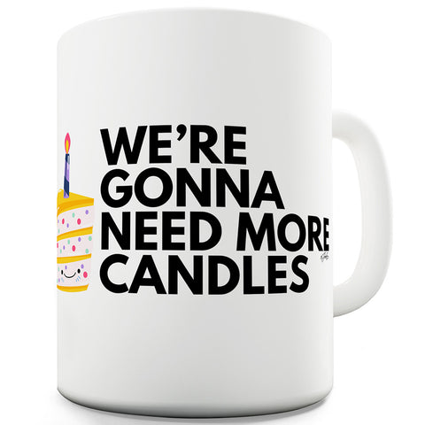 We're Gonna Need More Candles Mug - Unique Coffee Mug, Coffee Cup