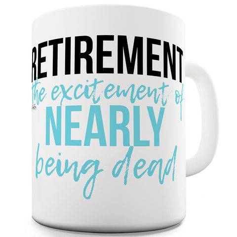 The Excitement Of Nearly Being Dead Funny Mug