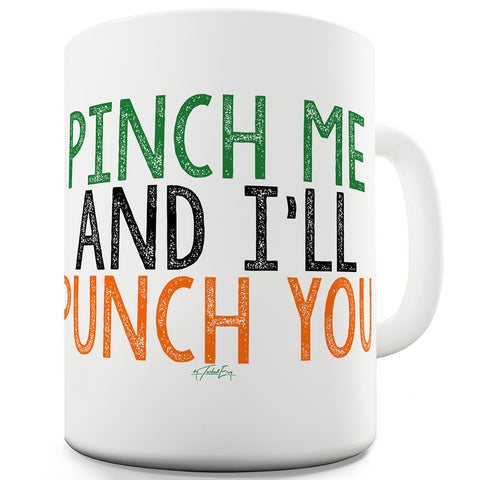 Pinch Me And I'll Punch You Ceramic Mug