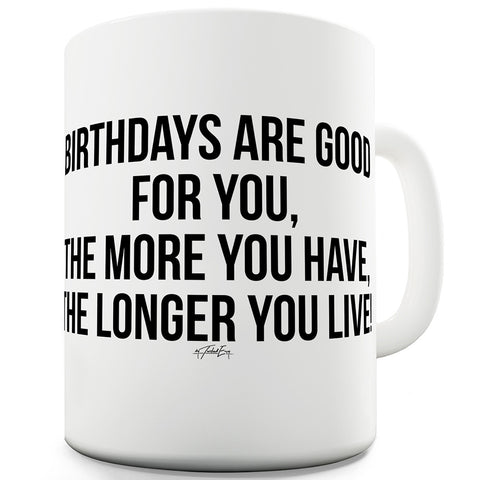 Birthdays Are Good For You Funny Mugs For Men Rude
