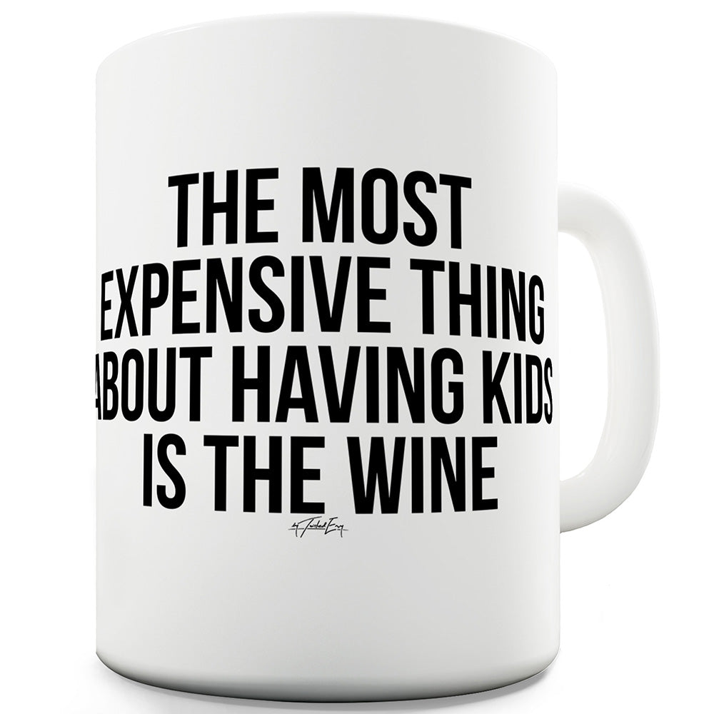 The Most Expensive Thing About Kids Funny Novelty Mug Cup