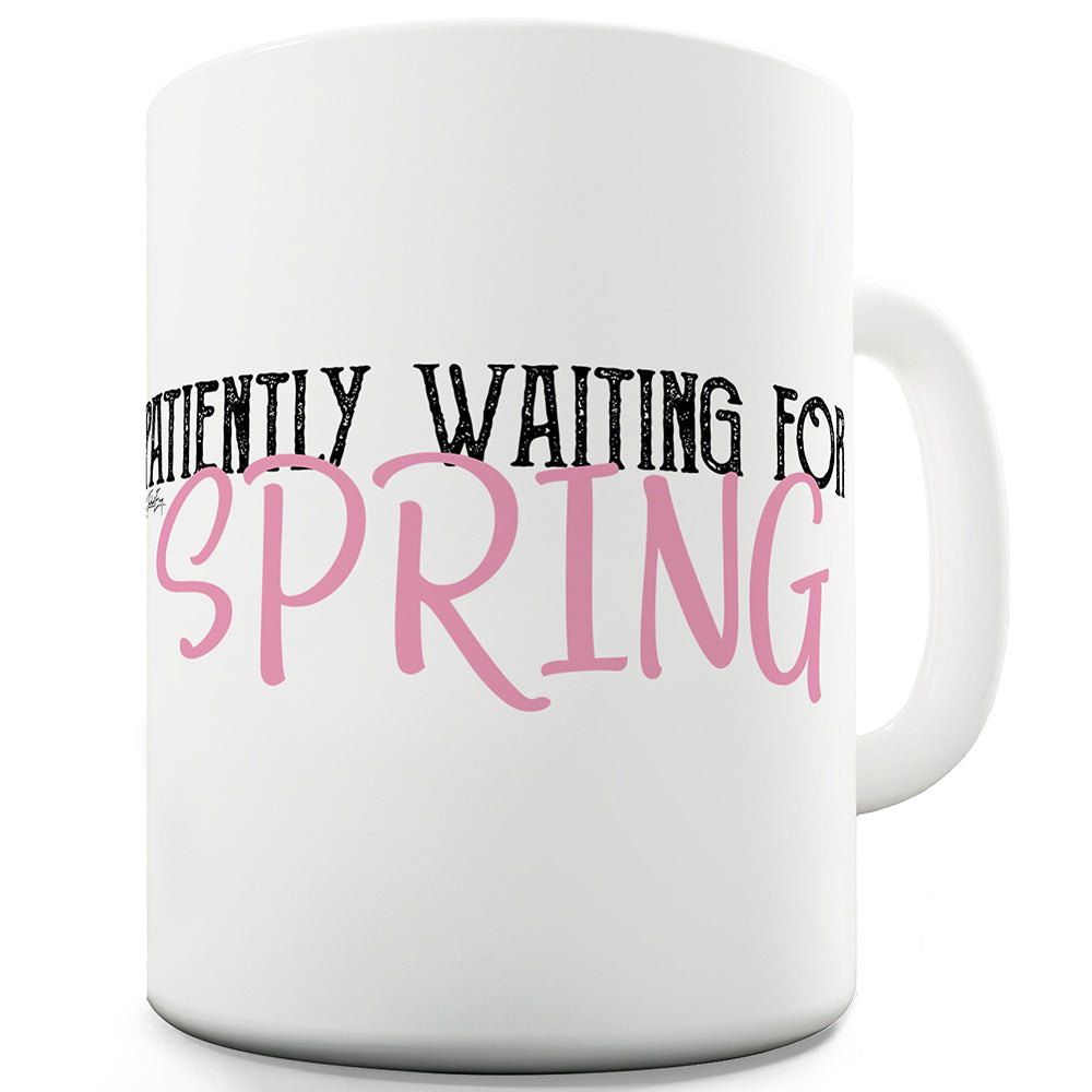 Waiting For Spring Funny Mugs For Men Rude