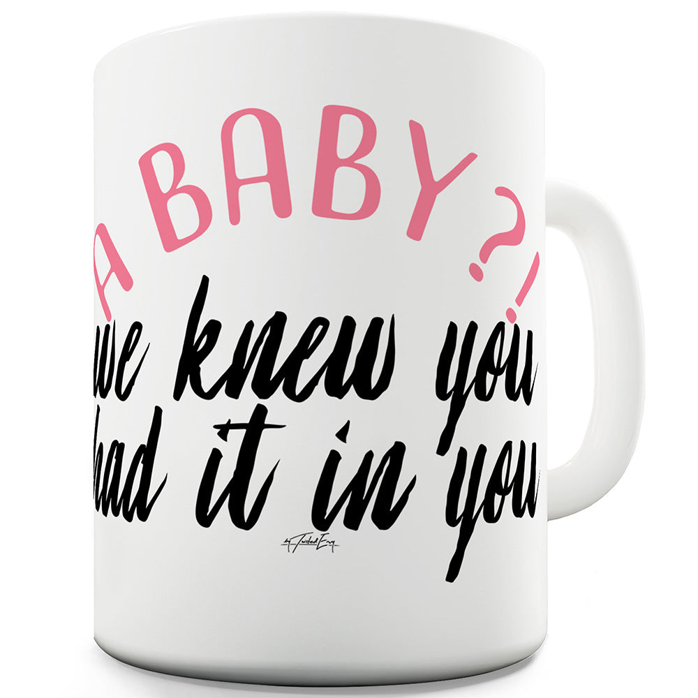 We Knew You Had It In You! Ceramic Funny Mug