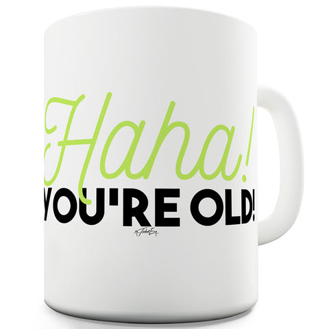 Haha! You're Old Funny Coffee Mug