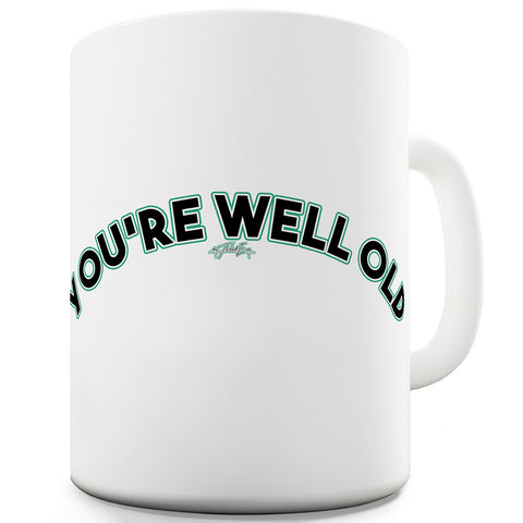 You're Well Old Funny Coffee Mug