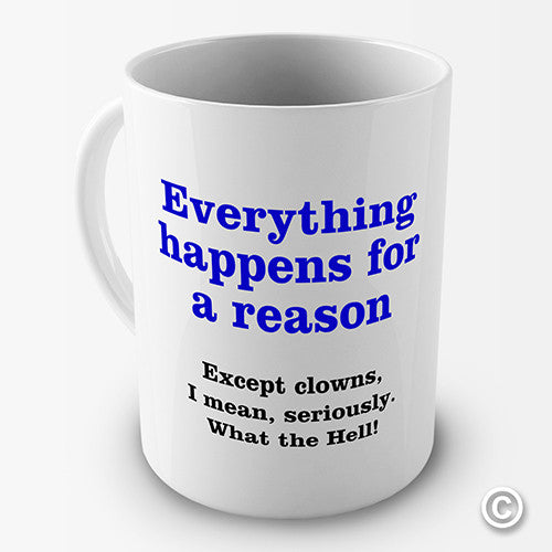 Everything Happens For A Reason Novelty Mug