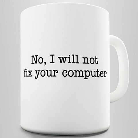 I Will Not Fix Your Computer Novelty Mug