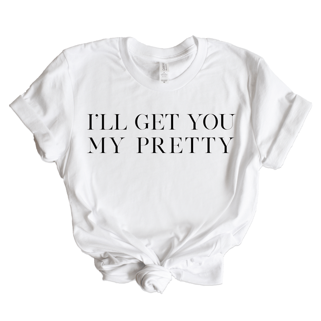 I'll Get You My Pretty Graphic Tee