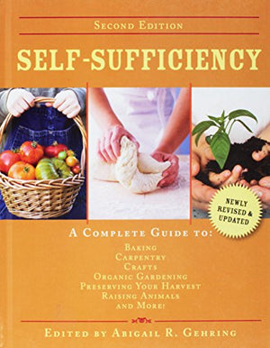 Self-Sufficiency: A Complete Guide to Baking, Carpentry, Crafts, Organic Gardening, Preserving Your Harvest, Raising Animals, and More! (The Self-Sufficiency Series)