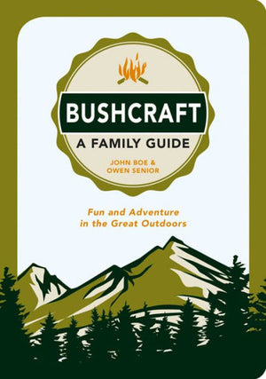 Bushcraft: A Family Guide: Fun and Adventure in the Great Outdoors