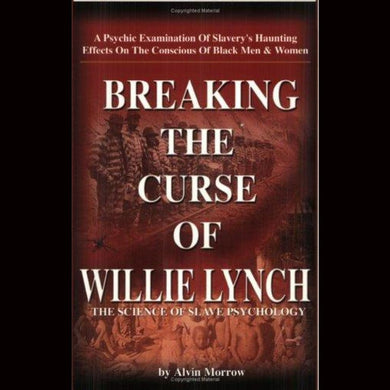 Breaking The Curse Of Willie Lynch: The Science Of Slave Psychology Paperback By Alvin Morrow