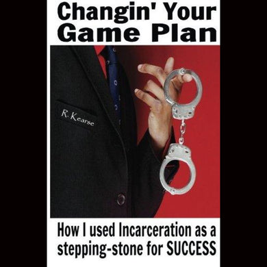 Changin Your Game Plan: How I Used Incarceration As A Stepping Stone For Success Paperback