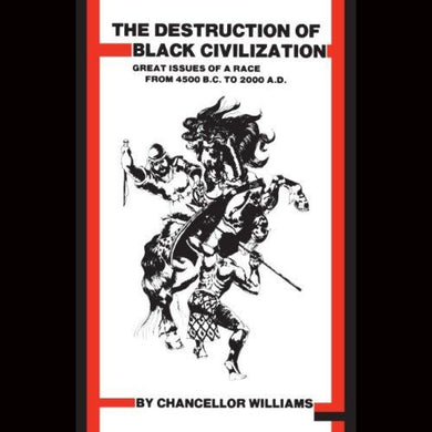 Destruction Of Black Civilization: Great Issues A Race From 4500 B.c. To 2000 A.d. Paperback