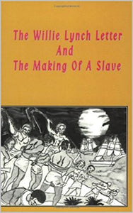 The Willie Lynch and the The Making of a Slave