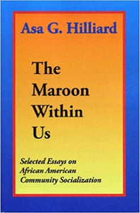 The Maroon Within Us by Asa G. Hilliard, III