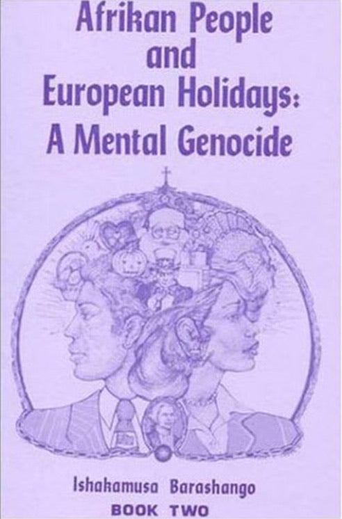 Afrikan People and European Holidays: A Mental Genocide Book Two