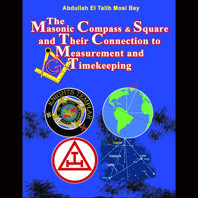 (Pre-Order) Masonic Compass And Square And Their Connection To Measurement And Timekeeping By Abdullah El Talib Mosi Bey