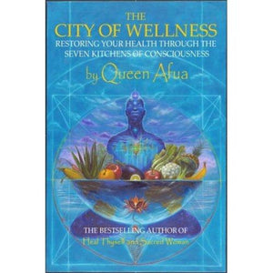 The City Of Wellness: Restoring Your Health Through The Seven Kitchens Consciousness Paperback