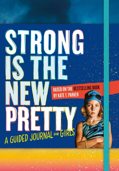 Strong Is The New Pretty Journal: A Guided Journal For Girls-Kidding Around NYC