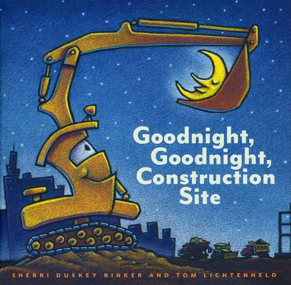 Goodnight; Goodnight; Construction Site Sherri Duskey Rinker Tom Lichtenheld